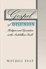 Gospel of Disunion : Religion and Separatism in the Antebellum South by...