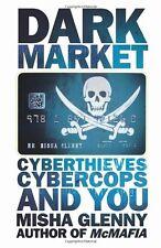 DarkMarket: CyberThieves, CyberCops and You By Misha Glenny. 9781847921260