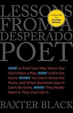 Lessons from a Desperado Poet: How To Find Your Way When You Don'T Have A Map, H