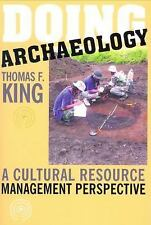 Doing Archaeology : A Cultural Resource Management Perspective by Thomas F....