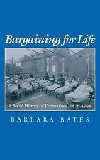 Bargaining for Life: A Social History of Tuberculosis, 1876-1938