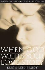 When God Writes Your Love Story : The Ultimate Approach to Guy/Girl...