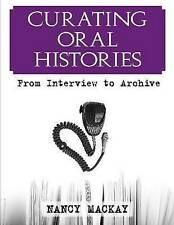 Curating Oral Histories: From Interview to Archive by Nancy MacKay...