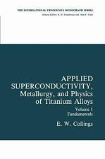 Applied Superconductivity, Metallurgy, and Physics of Titanium Alloys:: Volume 1