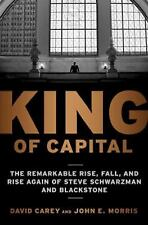 King of Capital: The Remarkable Rise, Fall, and Rise Again of Steve Schwarzman a