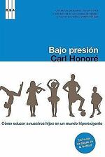 Bajo presion  Under Pressure: Rescuing Our Children from the Culture of Hyper-Pa