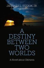 A Destiny Between Two Worlds : A Novel about Okinawa by Jacques L., Jr. Fuqua...