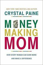 Money-Making Mom : How Every Woman Can Earn More and Make a Difference by...