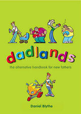 Dadlands: The Alternative Handbook for New Fathers by Daniel Blythe...
