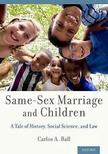 Same-Sex Marriage and Children : A Tale of History, Social Science, and Law b...