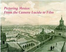 NEW - Picturing Mexico: From the Camera Lucida to Film