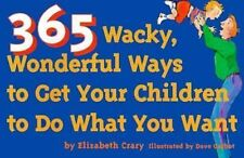365 Wacky, Wonderful Ways to Get Your Children to Do What You Want (Tools for Ev