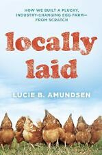 Locally Laid : How We Built a Plucky, Industry-Changing Egg Farm - from...