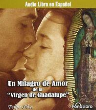 Un Milagro De Amor De La Virgen De La Guadalupe by Felipe Silva 2007, Brand New