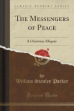 The Messengers of Peace : A Christmas Allegory (Classic Reprint) by William...