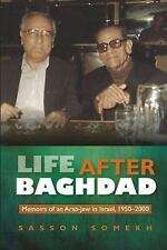 Life after Bagdad : Memoirs of an Arab-Jew in Israel, 1950-2000 by Sasson...