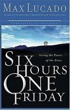 Six Hours One Friday: Living in the Power of the Cross (Chronicles of -ExLibrary