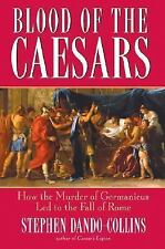 Blood of the Caesars: How the Murder of Germanicus Led to the Fall of Rome by D