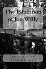 The Education of Joe Willy by Clay Mercer and Wanda M. Argersinger (2013,...