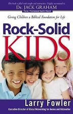 Rock-Solid Kids : Giving Children a Biblical Foundation for Life by Larry...