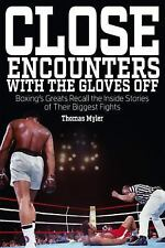 Close Encounters with the Gloves Off : Boxing's Greats Recall the Inside...
