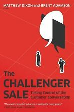 The Challenger Sale : Taking Control of the Customer Conversation by Matthew Dix