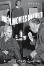 When Movies Mattered : Reviews from a Transformative Decade by Dave Kehr...