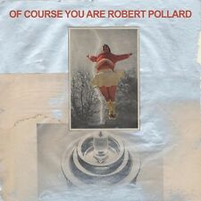 ROBERT POLLARD - OF COURSE YOU ARE  CD NEU