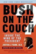 Bush on the Couch Rev Ed: Inside the Mind of the President, Frank, Justin A., M.