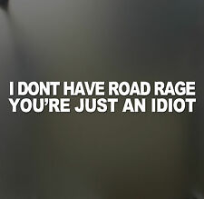 i don't have road rage you'r sticker an idiot funny JDM Truck Car window Bumper
