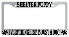 Chrome License Plate Frame Shelter Puppy Everything Else Is Just A Dog! Auto 563