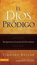 El Dios Prodigo : Recovering the Heart of the Christian Faith by Timothy...