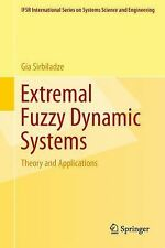 Extremal Fuzzy Dynamic Systems : Theory and Applications 28 by Gia Sirbiladze...