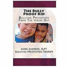 The Bully Proof Kid: Bullying Prevention from the Inside Out by Mark Shepard...