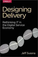 Designing Delivery: Rethinking IT in the Digital Service Economy, Sussna, Jeff,