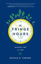 The Fringe Hours : Secrets to Making Time for You by Jessica N. Turner (2015,...