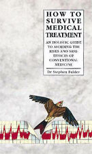 How to Survive Medical Treatment: An Holistic Guide to Avoiding the Risks and...