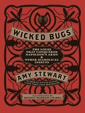 Wicked Bugs: The Louse That Conquered Napoleon's Army & Other Diabolical Insects