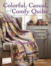 Colorful, Casual, and Comfy Quilts: Over 20 Quilts and Projects to War-ExLibrary