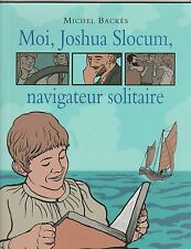 Moi, Joshua Slocum, navigateur solitaire Michel Backès