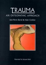Trauma : An Osteopathic Approach by Jean-Pierre Barral and Alain Croibier (2000,