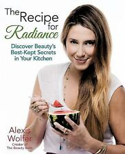 THE RECIPE  FOR RADIANCE  DISCOVER BEAUTY'S  BEST- KEPT SECRETS  IN YOUR KITCHEN