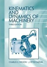 Kinematics and Dynamics of Machinery by Charles E. Wilson and J. Peter Sadler...