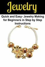 Jewelry: Quick and Easy- Jewelry Making for Beginners in Step by Step...