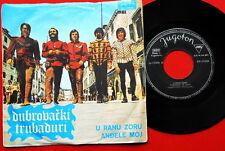 """DUBROVACKI TRUBADURI U RANU ZORU/ANDJELE MOJ 1971 RARE EXYUGO 7"""" PS"""