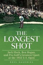 The Longest Shot: Jack Fleck, Ben Hogan, and Pro Golf's Greatest Upset at the 19