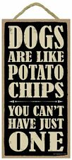 Novelty-Fun Wood Sign-Plaque--Dogs are like Chips, you can't have just one!