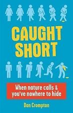"""Caught Short: When Nature Calls and You've Nowhere to Hide Crompton, Dan """"AS NEW"""
