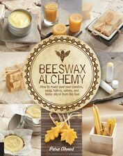 Beeswax Alchemy: How to Make Your Own Soap, Candles, Balms, Creams, and Salves .