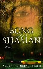 Song of the Shaman : A Novel by Annette Leach (2013, Paperback)